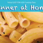 Virtual JUST FOR KIDS Cooking Class: Dinner at Home