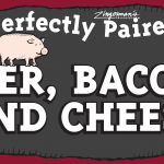 Perfectly Paired: Beer, Bacon, and Cheese